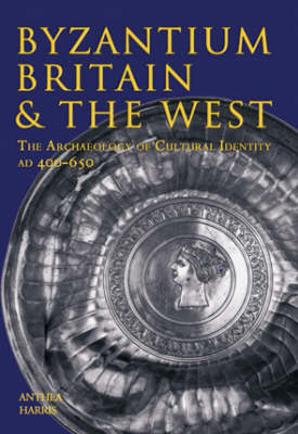 Byzantium, Britain and the West by Anthea Harris image