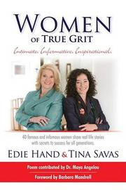 Women of True Grit: Intimate, Informative, Inspirational: 40 Famous and Infamous Women Share Real Life Stories with Secrets to Success for All Generations by Edie Hand image