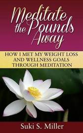 Meditate the Pounds Away by Suki S Miller