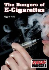 The Dangers of E-Cigarettes by Peggy J Parks