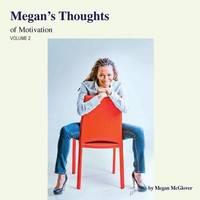 Megan's Thoughts of Motivation - Volume 2 by Megan McGlover