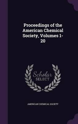 Proceedings of the American Chemical Society, Volumes 1-20