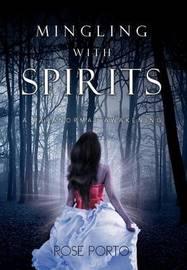 Mingling with Spirits: A Paranormal Awakening by Rose Porto