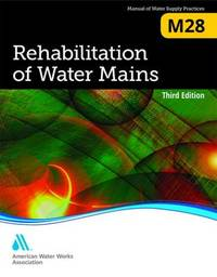 M28 Rehabilitation of Water Mains by American Water Works Association