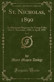 St. Nicholas, 1890, Vol. 17 by Mary Mapes Dodge