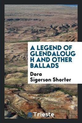 A Legend of Glendalough and Other Ballads by Dora Sigerson Shorter image