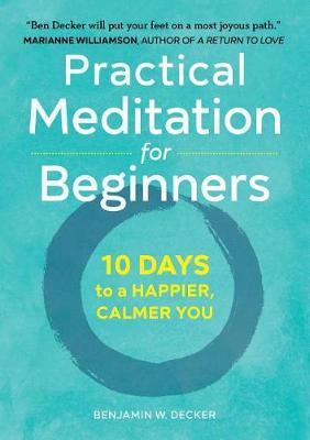 Practical Meditation for Beginners by Benjamin W Decker