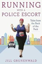 Running with a Police Escort by Jill Grunenwald