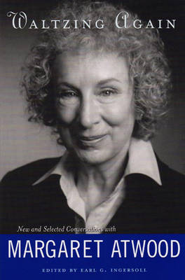 Waltzing Again: New and Selected Conversations with Margaret Atwood by Margaret Atwood image