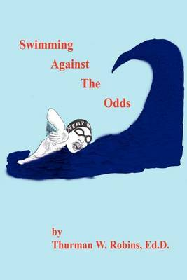 Swimming Against the Odds by Thurman W. Robins