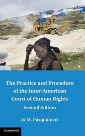 The Practice and Procedure of the Inter-American Court of Human Rights by Jo M. Pasqualucci