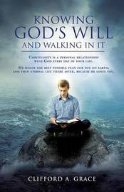 Knowing God's Will and Walking in It by CLIFFORD A GRACE