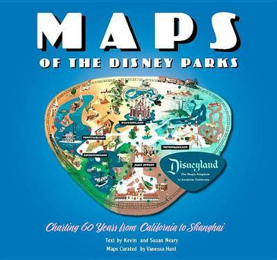 Maps of the Disney Parks: Charting 60 Years from California to Shanghai by Kevin Neary