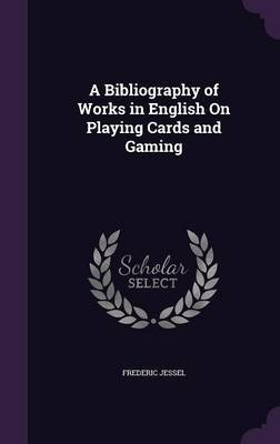 A Bibliography of Works in English on Playing Cards and Gaming by Frederic Jessel image