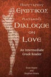 Plutarch's Dialogue on Love by Stephen A Nimis