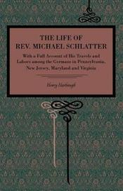 The Life of Rev. Michael Schlatter by Henry Harbaugh