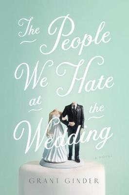 The People We Hate at the Wedding by Grant Ginder image