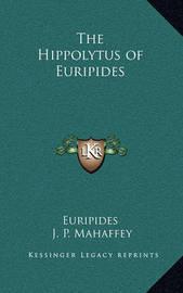 The Hippolytus of Euripides by * Euripides