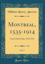 Montreal, 1535-1914, Vol. 2 by William Henry Atherton