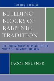 Building Blocks of Rabbinic Tradition by Jacob Neusner