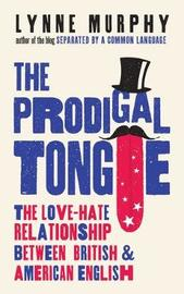 The Prodigal Tongue by Lynne Murphy