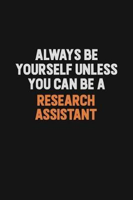 Always Be Yourself Unless You Can Be A Research Assistant by Camila Cooper