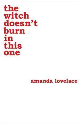 the witch doesn't burn in this one by Amanda Lovelace
