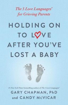 Holding on to Love After You've Lost a Baby by Gary D. Chapman