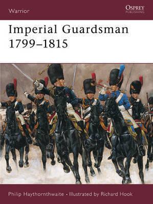 Napoleonic Imperial Guardsman by Philip J. Haythornthwaite