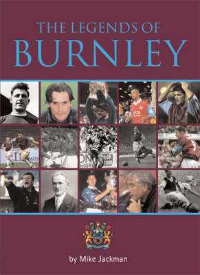 The Legends of Burnley by Mike Jackman
