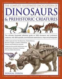 Complete Illustrated Encyclopedia of Dinosaurs & Prehistoric Creatures by Dougal Dixon