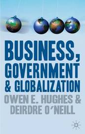 Business, Government and Globalization by Owen Hughes