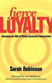 Fierce Loyalty: Unlocking the DNA of Wildly Successful Communities by Sarah Robinson, (Ar