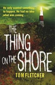 The Thing on the Shore by Tom Fletcher