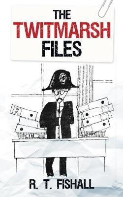 The Twitmarsh Files by R.T. Fishall