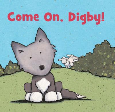 Come On, Digby! by Caroline Jayne Church