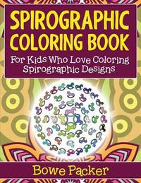 Spirographic Coloring Book by Bowe Packer