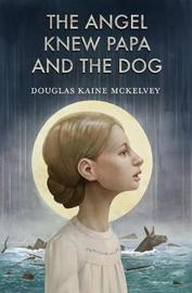 The Angel Knew Papa and the Dog by Douglas Kaine McKelvey image