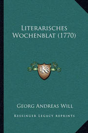 Literarisches Wochenblat (1770) by Georg Andreas Will