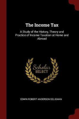 The Income Tax by Edwin Robert Anderson Seligman