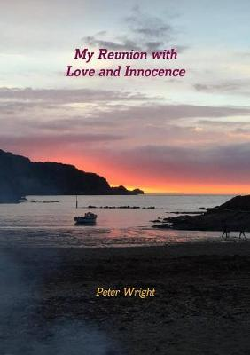 My Reunion with Love and Innocence by Peter Wright image