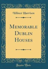 Memorable Dublin Houses (Classic Reprint) by Wilmot Harrison image
