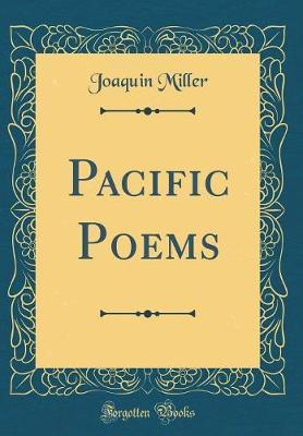 Pacific Poems (Classic Reprint) by Joaquin Miller