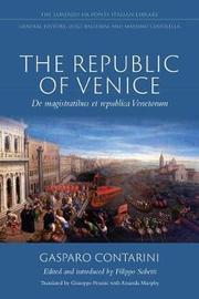 The Republic of Venice by Gasparo Contarini