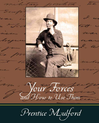 Your Forces and How to Use Them - Prentice Mulford by Mulford Prentice Mulford image