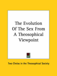 The Evolution of the Sex from a Theosophical Viewpoint by Two Chelas in the Theosophical Society