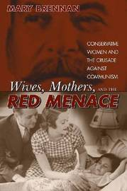 Wives, Mothers, and the Red Menace by Mary Brennan image