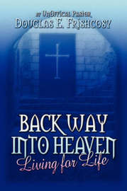 Back Way Into Heaven: Living for Life by UNofficial Pastor Douglas E. Frishcosy image
