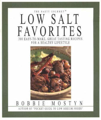 Low Salt Favorites: 300 Easy-to-Make, Great Tasting Recipes for a Healthy Lifestyle by Bobbie Mostyn image