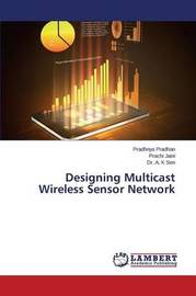 Designing Multicast Wireless Sensor Network by Pradhan Pradhnya